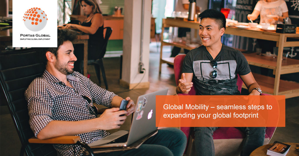 Global Mobility – Seamless Steps To Expanding Your Global Footprint